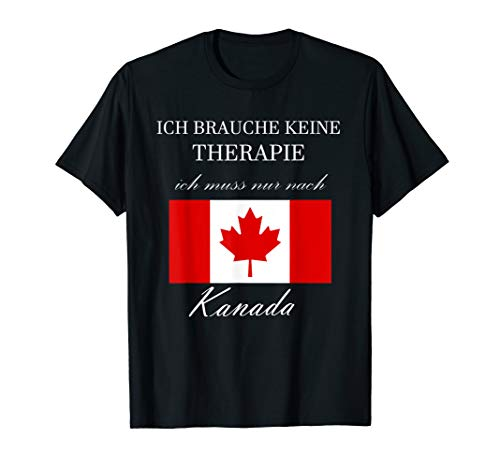 Ich brauche keine Therapie muss nur nach Kanada T-Shirt
