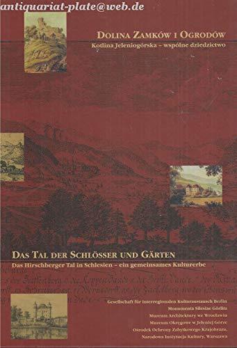 Das Tal der Schlösser und Gärten /Dolina Zamkow i ogrodow: Das Hirschberger Tal in Schlesien - ein gemeinsames Kulturerbe /Kotlina Jeleniogorska - wspolne dziedzictwo