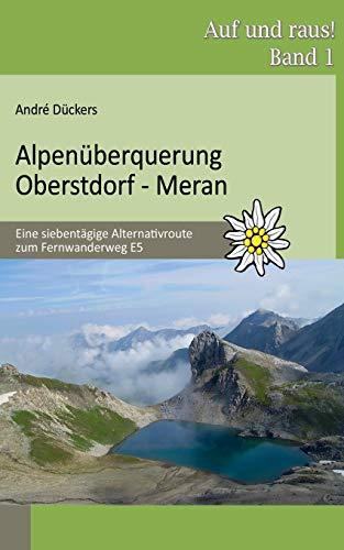 Alpenüberquerung Oberstdorf - Meran: Eine siebentägige Alternativroute zum Fernwanderweg E5