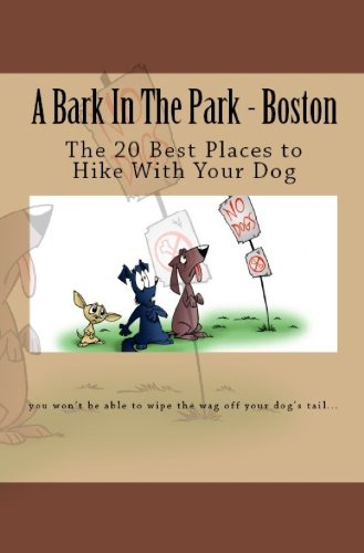 A Bark In The Park-Boston: The 20 Best Places To Hike With Your Dog (English Edition)