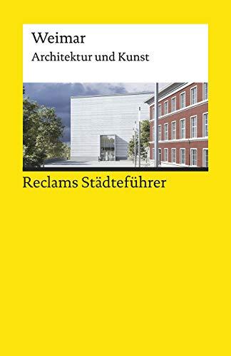 Reclams Städteführer Weimar: Architektur und Kunst (Reclams Universal-Bibliothek)