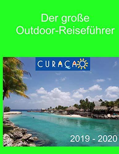 Der große Outdoor-Reiseführer Curacao: 2019-2020