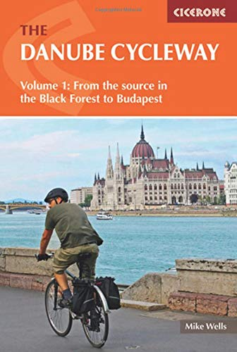 The Danube Cycleway Volume 1: From the source in the Black Forest to Budapest (Cicerone Guide)