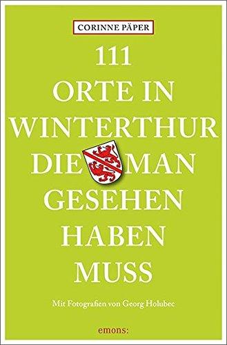 111 Orte in Winterthur, die man gesehen haben muss: Reiseführer