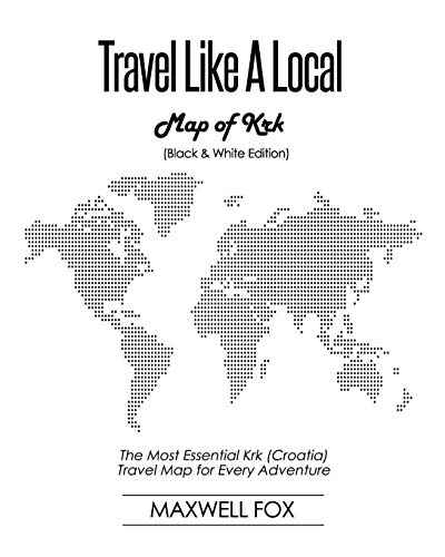 Travel Like a Local - Map of Krk (Black and White Edition): The Most Essential Krk (Croatia) Travel Map for Every Adventure