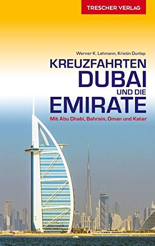Reiseführer Kreuzfahrten Dubai und die Emirate: Auf Schiffsreise im Orient. Mit Abu Dhabi, Bahrain, Oman und Katar (VLB Reihenkürzel: SM825 - Trescher-Reihe Reisen)