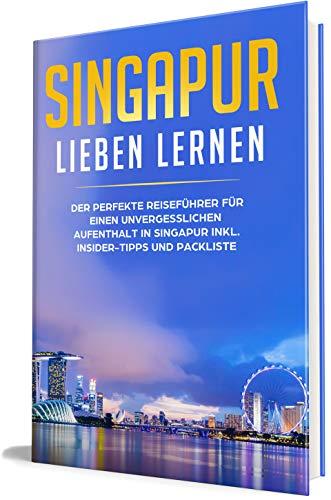 Singapur lieben lernen: Der perfekte Reiseführer für einen unvergesslichen  Aufenthalt in Singapur inkl. Insider-Tipps und Packliste (Erzähl-Reiseführer Singapur, Band 1)