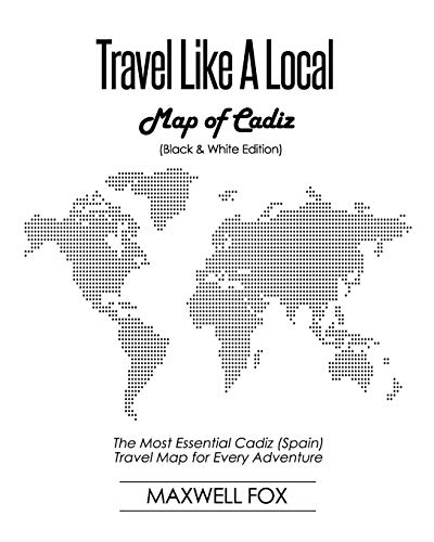 Travel Like a Local - Map of Cadiz (Black and White Edition): The Most Essential Cadiz (Spain) Travel Map for Every Adventure