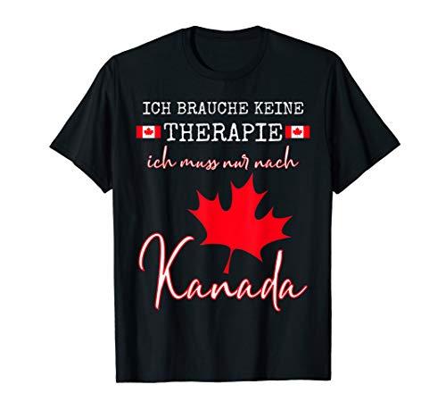 Ich brauche keine Therapie ich muss nur nach Kanada T-Shirt
