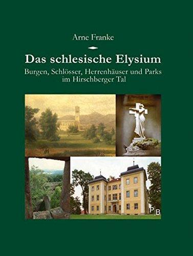 Das schlesische Elysium: Burgen, Schlösser, Herrenhäuser und Parks im Hirschberger Tal (Potsdamer Bibliothek östliches Europa - Kulturreisen)