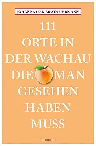 111 Orte in der Wachau, die man gesehen haben muss: Reiseführer
