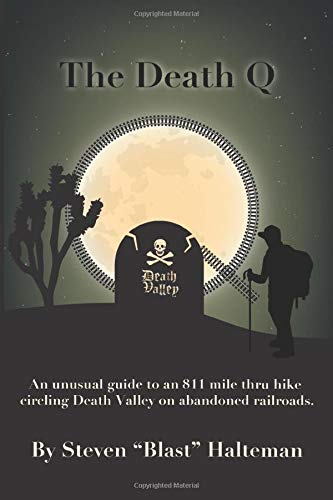 The Death Q: An unusual guide to an 811 mile thru hike circling Death Valley on abandoned railroads. (Stories from Steve, An Adventure Series, Band 1)