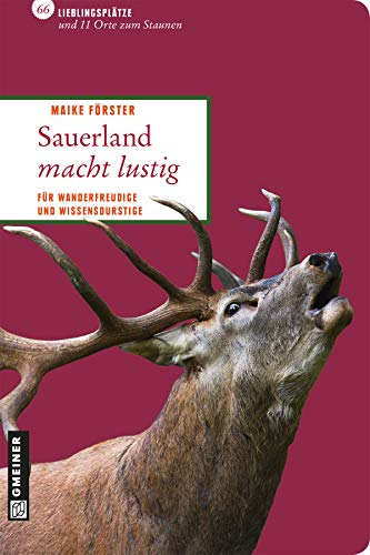 Sauerland macht lustig: Für Wanderfreudige und Wissensdurstige (Lieblingsplätze im GMEINER-Verlag)