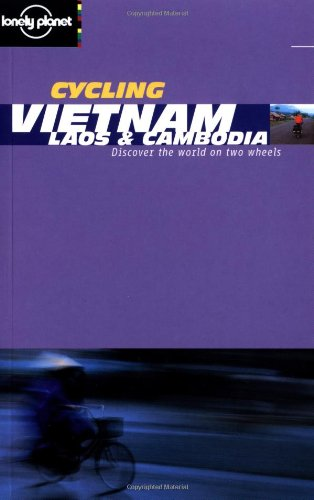 Cycling Vietnam, Laos & Cambodia (Lonely Planet Cycling Guides)