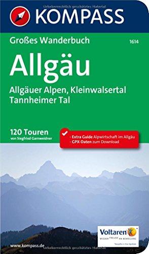KOMPASS Großes Wanderbuch Allgäu, Allgäuer Alpen, Kleinwalsertal, Tannheimer Tal: Großes Wanderbuch mit Extra Guide zum Herausnehmen, 120 Touren, ... (KOMPASS Große Wanderbücher, Band 1614)