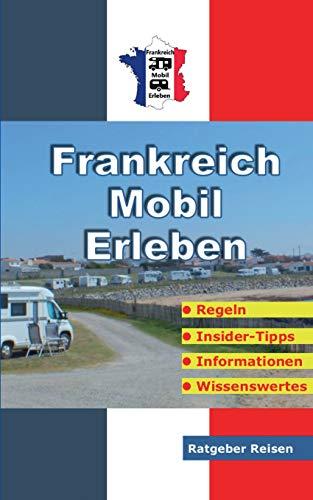 Frankreich-Mobil-Erleben: Reise-Ratgeber für mobile Urlauber