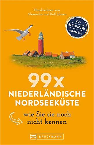 Bruckmann Reiseführer: 99 x Niederländische Nordseeküste wie Sie sie noch nicht kennen. 99x Kultur, Natur, Essen und Hotspots abseits der bekannten Highlights. NEU 2019
