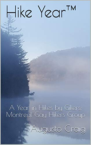 Hike Year: A Year in Hikes by Gikers: Montreal Gay Hikers Group (English Edition)
