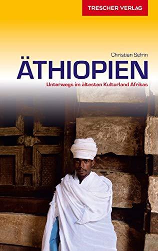 Reiseführer Äthiopien: Unterwegs im ältesten Kulturland Afrikas (Trescher-Reihe Reisen)