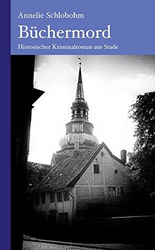 Büchermord: Historischer Kriminalroman aus Stade