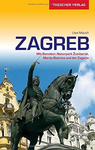 Reiseführer Zagreb: Mit Samobor, Naturpark ?umberak, Marija Bistrica und der Zagorje (VLB Reihenkürzel: SM825 - Trescher-Reihe Reisen)