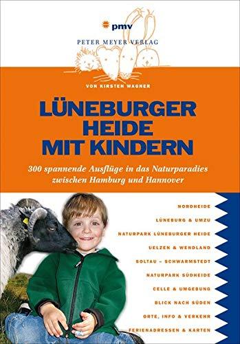 Lüneburger Heide mit Kindern: 300 spannende Ausflüge in das Naturparadies zwischen Hamburg und Hannover (Freizeitführer mit Kindern)