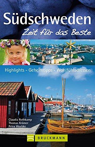 Südschweden –  Zeit für das Beste: Highlights – Geheimtipps – Wohlfühladressen