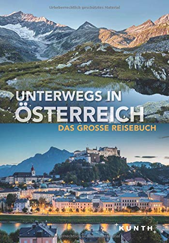 Unterwegs in Österreich: Das große Reisebuch (KUNTH Unterwegs in ... / Das grosse Reisebuch)