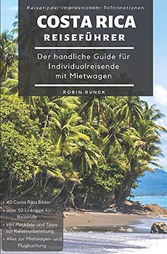 Reiseführer Costa Rica - Der handliche Guide für Individualreisende mit Mietwagen: Mit Reise Route + Karte, Reisetipps (inkl. Hotels) & Impressionen für deinen Costa Rica Trip - inkl . 40 Reisebilder