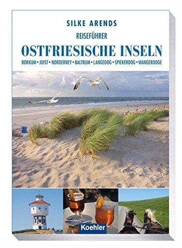 Reiseführer Ostfriesische Inseln: Borkum Juist Norderney Baltrum Langeoog Spiekeroog Wangerooge