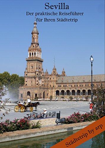 Sevilla – Der praktische Reiseführer für Ihren Städtetrip (Städtetrip by arp)