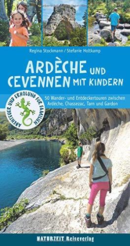 Ardèche und Cevennen mit Kindern: 50 Wander- und Entdeckertouren zwischen Ardèche, Chassezac, Lot, Tarn und Gardon