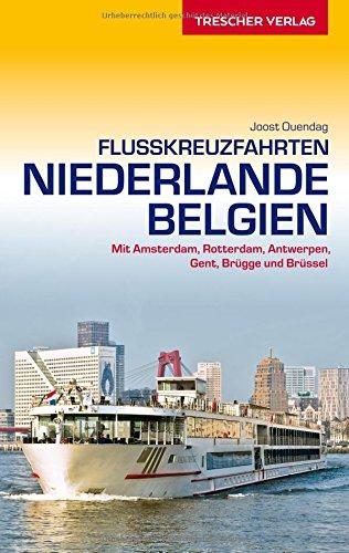 Reiseführer Flusskreuzfahrten Niederlande und Belgien: Mit Amsterdam, Rotterdam, Antwerpen, Gent, Brügge und Brüssel (VLB Reihenkürzel: SM825 - Trescher-Reihe Reisen)