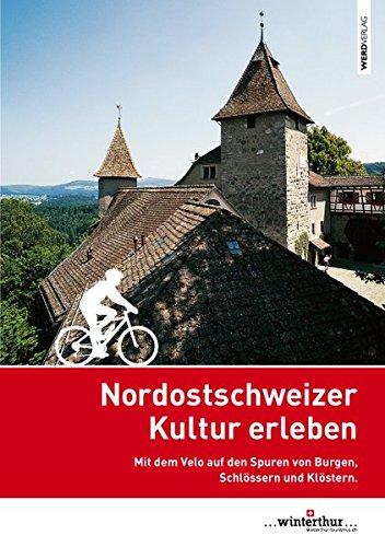 Nordostschweizer Kultur erleben: Mit dem Velo auf den Spuren von Burgen, Schlössern und Klöstern