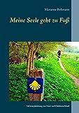 Meine Seele geht zu Fuß: Auf dem Jakobsweg von Nord- nach Süddeutschland