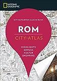 NATIONAL GEOGRAPHIC City-Atlas Rom. Highlights, Genuss, Kultur, Shopping. Reiseführer, Stadtplan und Faltkarte in einem. (NG City-Atlas)