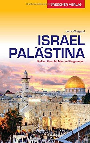 Reiseführer Israel und Palästina: Kultur, Geschichte und Gegenwart (VLB Reihenkürzel: SM825 - Trescher-Reihe Reisen)