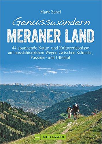 Wanderführer Meraner Land: Genusswandern Meraner Land. Leichte bis schwierigere Touren in Schnalstal, Ultental und Passeiertal mit Kultur, Natur und Kulinarischem. Wandern in Südtirol ist Genuss.
