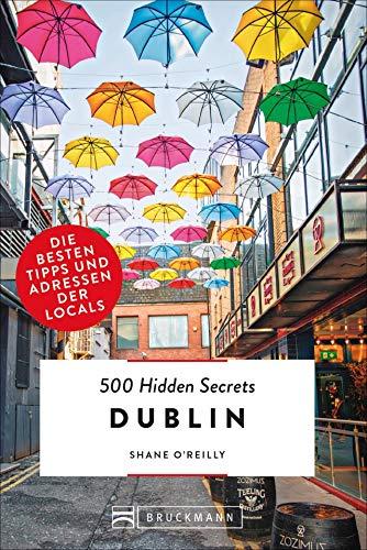Bruckmann Reiseführer: 500 Hidden Secrets Dublin. Die besten Tipps und Adressen der Locals. Ein Reiseführer mit garantiert den besten Geheimtipps und Adressen. NEU 2019
