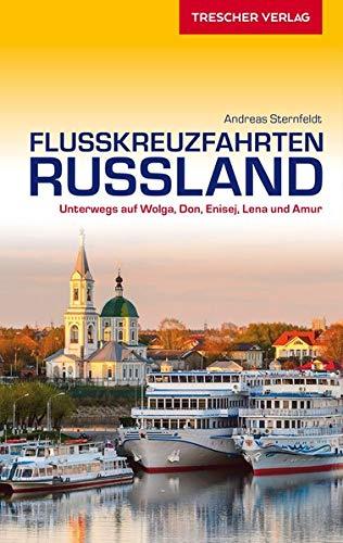 Reiseführer Flusskreuzfahrten Russland: Unterwegs auf Wolga, Don, Enisej, Lena und Amur (VLB Reihenkürzel: SM825 - Trescher-Reihe Reisen)