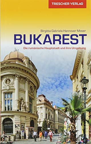 Reiseführer Bukarest: Die rumänische Hauptstadt und ihre Umgebung (Trescher-Reihe Reisen)