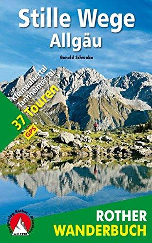 Stille Wege Allgäu: Mit Kleinwalsertal und Tannheimer Tal. 37 Touren. Mit GPS-Tracks (Rother Wanderbuch)