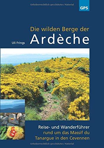 Die wilden Berge der Ardèche: Reise- und Wanderführer rund um das Massif du Tanargue in den Cevennen