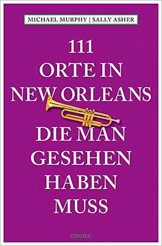 111 Orte in New Orleans, die man gesehen haben muss: Reiseführer
