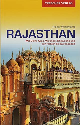 Reiseführer Rajasthan: Mit Delhi, Agra, Varanasi, Khajuraho und den Höhlen bei Aurangabad (Trescher-Reihe Reisen)