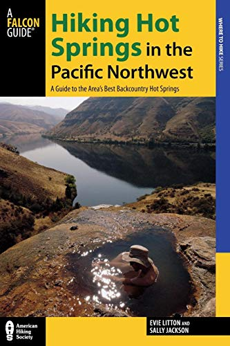 Hiking Hot Springs in the Pacific Northwest: A Guide to the Area S Best Backcountry Hot Springs (Where to Hike)