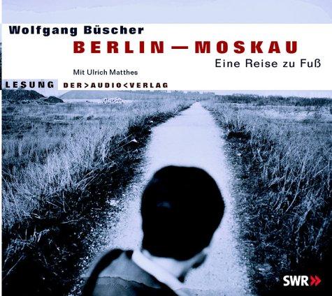 Berlin - Moskau. Eine Reise zu Fuss: Lesung