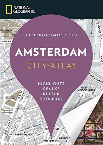 NATIONAL GEOGRAPHIC City-Atlas Amsterdam. Highlights, Genuss, Kultur, Shopping. Reiseführer, Stadtplan und Faltkarte in einem. (NG City-Atlas)