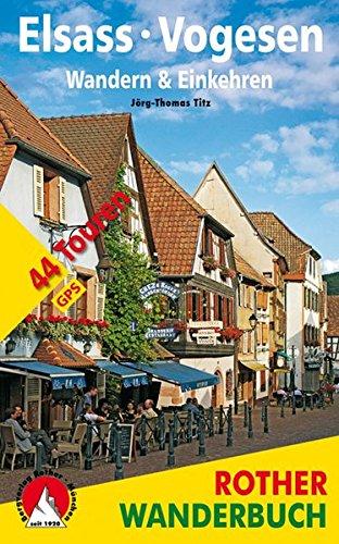 Elsass - Vogesen. Wandern & Einkehren: 44 Touren. Mit GPS-Tracks. (Rother Wanderbuch)
