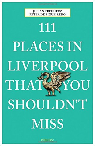 111 Places in Liverpool that you shouldn't miss (111 Places in .... That You Must Not Miss)